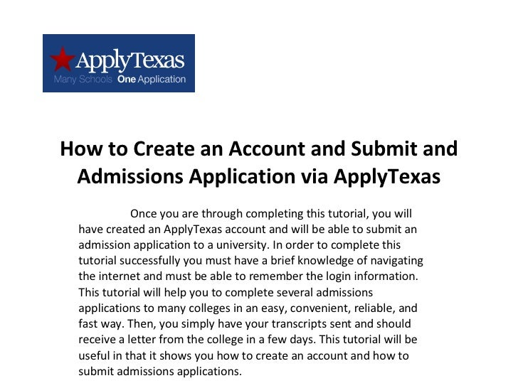 How to Create an Account and Submit and Admissions Application via ApplyTexas Once you are through completing this tutoria...