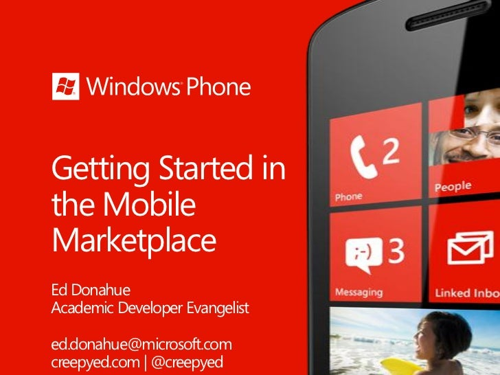Getting Started inthe MobileMarketplaceEd DonahueAcademic Developer Evangelisted.donahue@microsoft.comcreepyed.com | @cree...