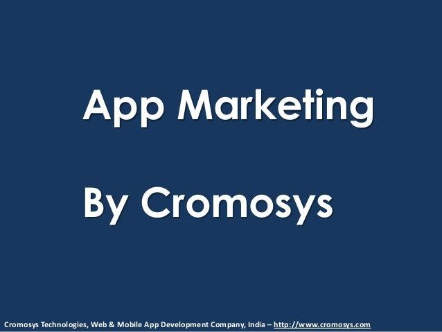 App MarketingBy CromosysCromosys Technologies, Web & Mobile App Development Company, India – http://www.cromosys.com