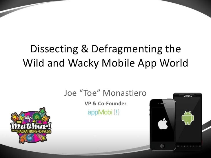 "Dissecting & Defragmenting the Wild and Wacky Mobile App World<br />Joe ""Toe"" Monastiero<br />VP & Co-Founder<br />"