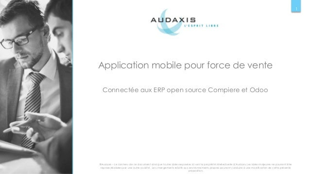Application mobile pour force de vente Connectée aux ERP open source Compiere et Odoo ©Audaxis – Le contenu de ce document...