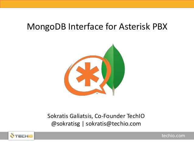 techio.com MongoDB Interface for Asterisk PBX Sokratis Galiatsis, Co-Founder TechIO @sokratisg | sokratis@techio.com