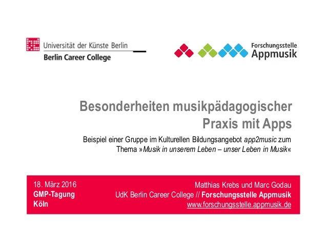 Matthias Krebs und Marc Godau UdK Berlin Career College // Forschungsstelle Appmusik www.forschungsstelle.appmusik.de 18. ...