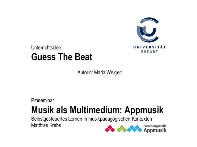 Autorin: Maria Weigelt Proseminar Musik als Multimedium: Appmusik Selbstgesteuertes Lernen in musikpädagogischen Kontexten...