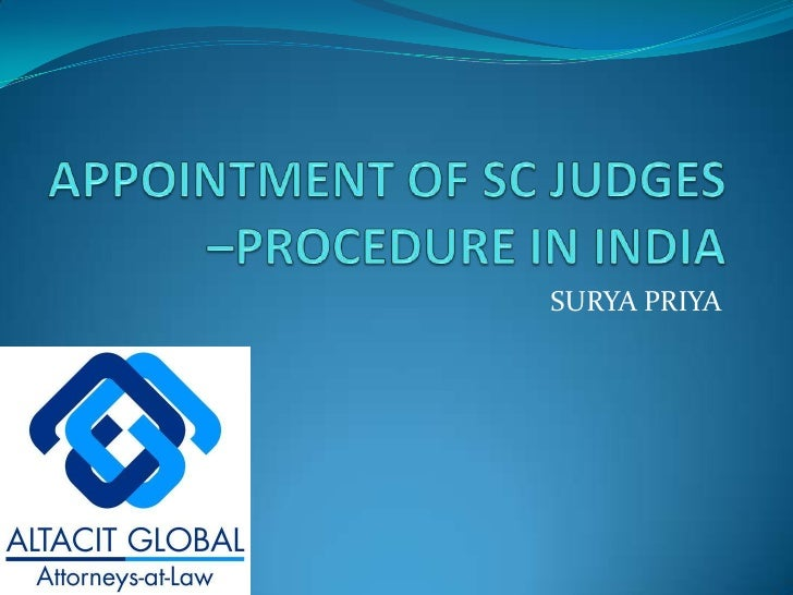 APPOINTMENT OF SC JUDGES –PROCEDURE IN INDIA<br />SURYA PRIYA<br />