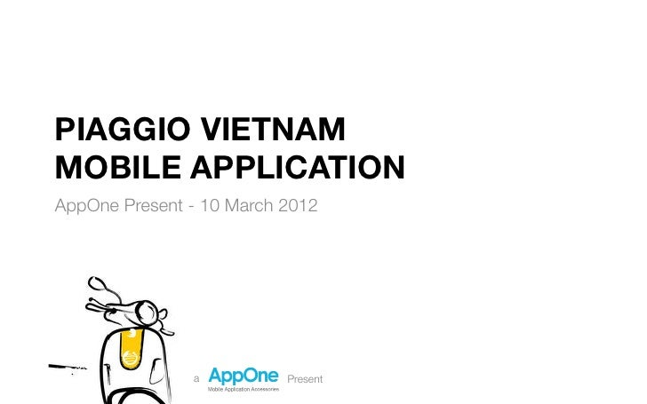 PIAGGIO VIETNAMMOBILE APPLICATIONAppOne Present - 10 March 2012                a        Present