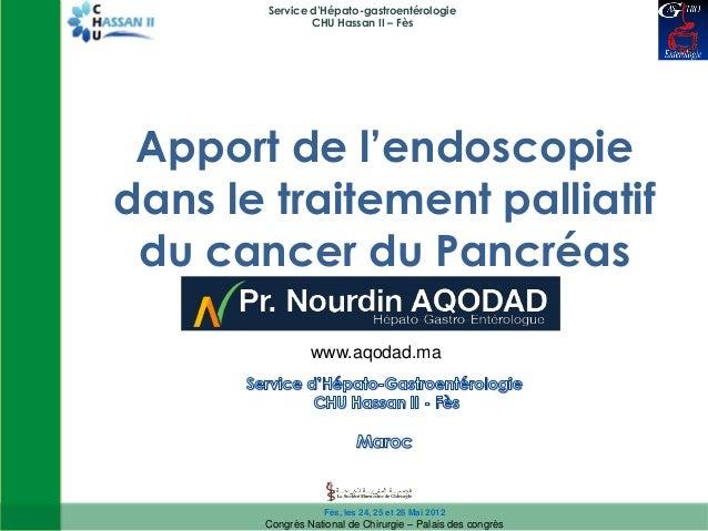 Service d'Hépato-gastroentérologie                CHU Hassan II – Fès Apport de l'endoscopiedans le traitement palliatif d...