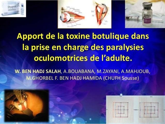 Apport de la toxine botulique dans la prise en charge des paralysies oculomotrices de l'adulte. W. BEN HADJ SALAH, A.BOUAB...