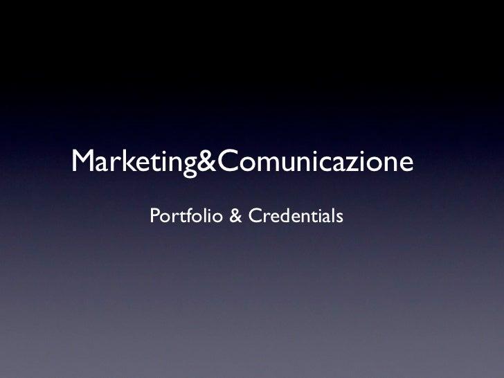 Marketing&Comunicazione     Portfolio & Credentials