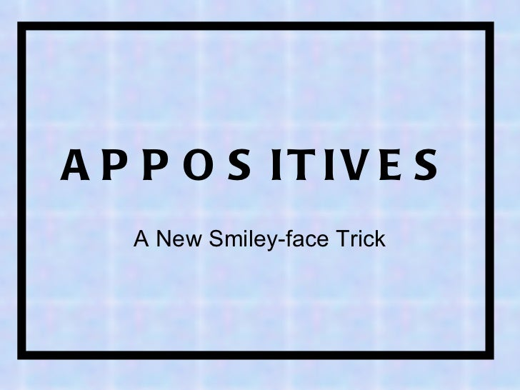 APPOSITIVES A New Smiley-face Trick