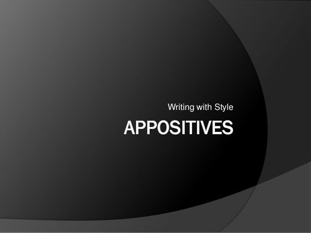 Appositives: Adding Style to Your Writing