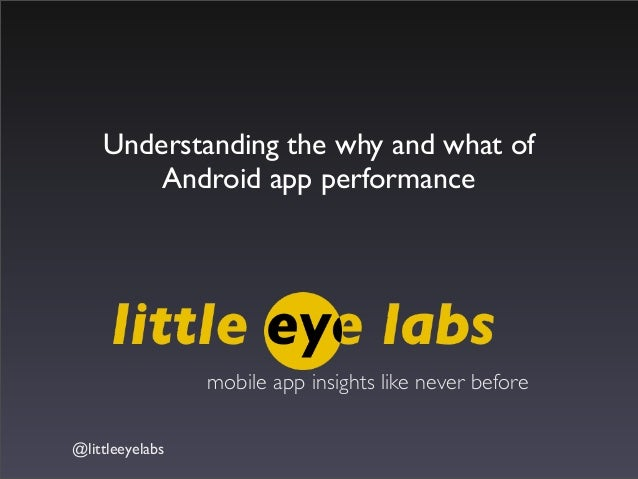 @littleeyelabsmobile app insights like never beforeUnderstanding the why and what ofAndroid app performance