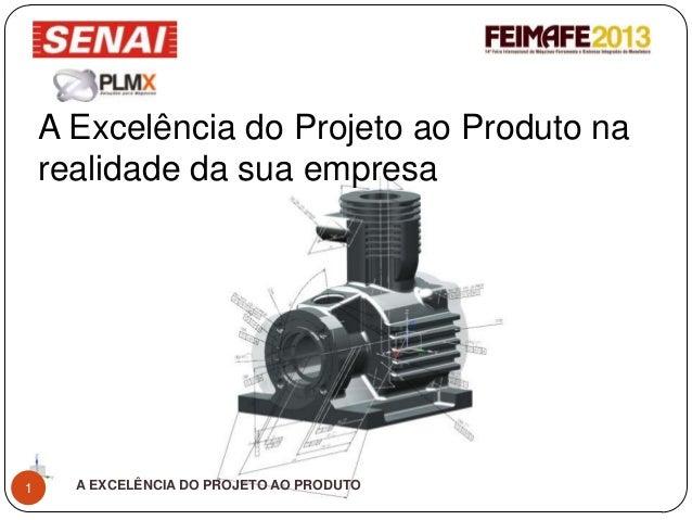 A EXCELÊNCIA DO PROJETO AO PRODUTO1 A Excelência do Projeto ao Produto na realidade da sua empresa