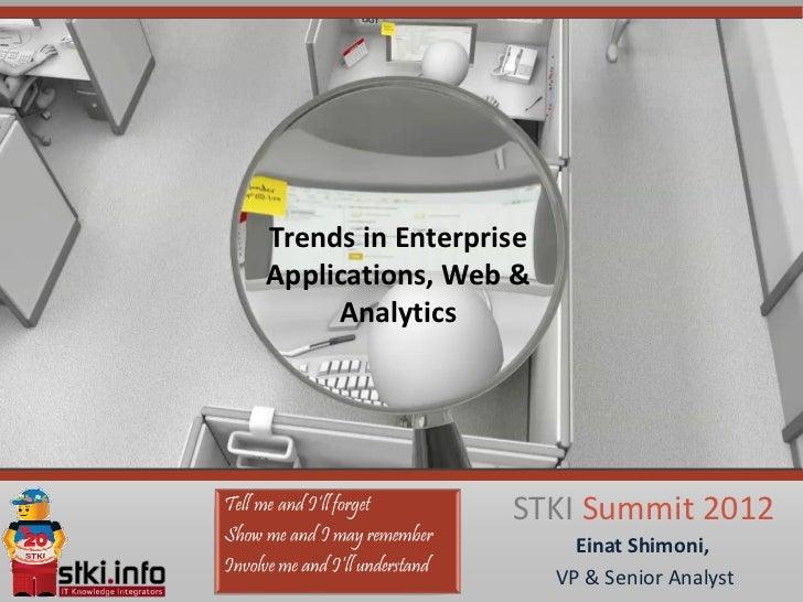 Trends in EnterpriseApplications, Web &     Analytics                  STKI Summit 2012                         Einat Shim...