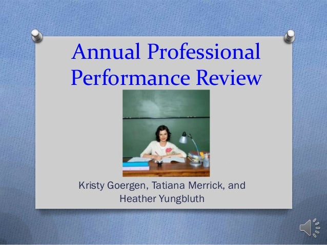 Annual ProfessionalPerformance ReviewKristy Goergen, Tatiana Merrick, and         Heather Yungbluth