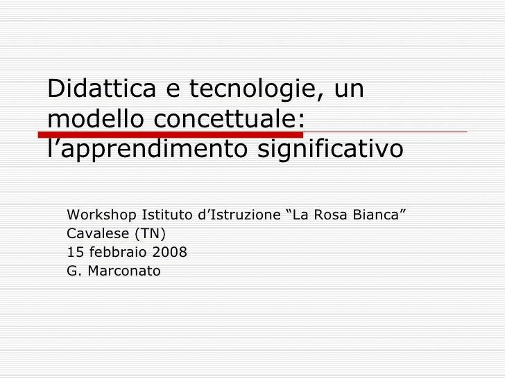 """Didattica e tecnologie, un modello concettuale: l'apprendimento significativo  Workshop Istituto d'Istruzione """"La Rosa Bia..."""