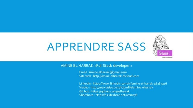 APPRENDRE SASS AMINE EL HARRAK «Full Stack developer » Email : Amine.elharrak@gmail.com Site web : http://amine-elharrak.r...