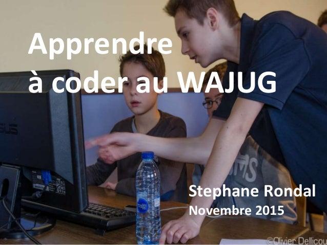 Management is Dead Apprendre à coder au WAJUG Stephane Rondal Novembre 2015