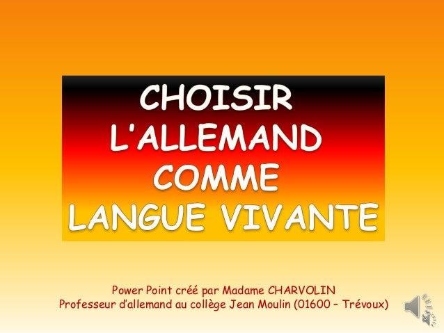 Power Point créé par Madame CHARVOLIN Professeur d'allemand au collège Jean Moulin (01600 – Trévoux)