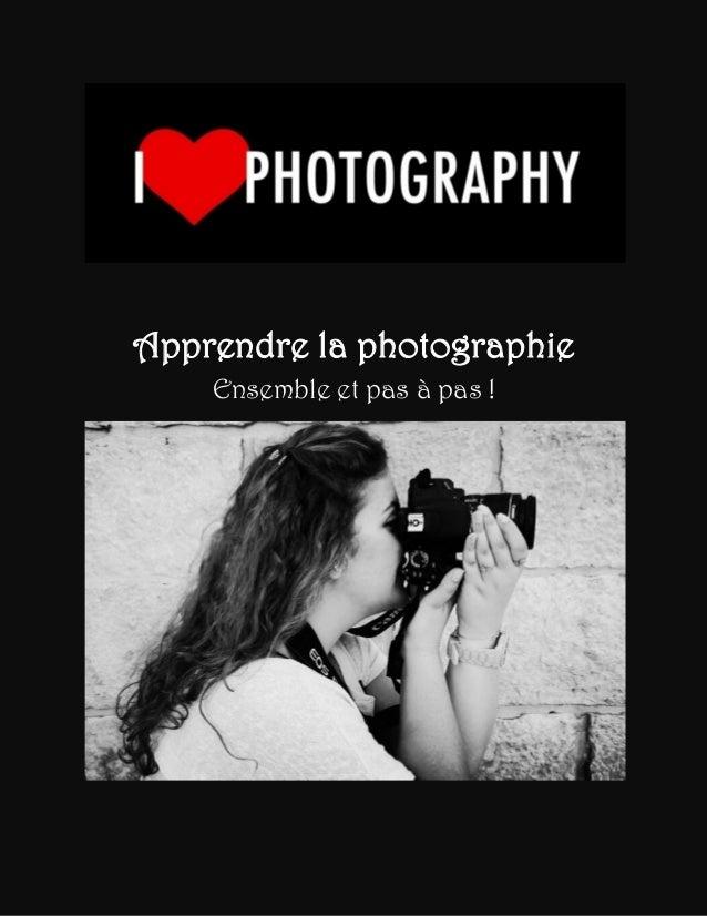 Apprendre la photographie Ensemble et pas à pas !