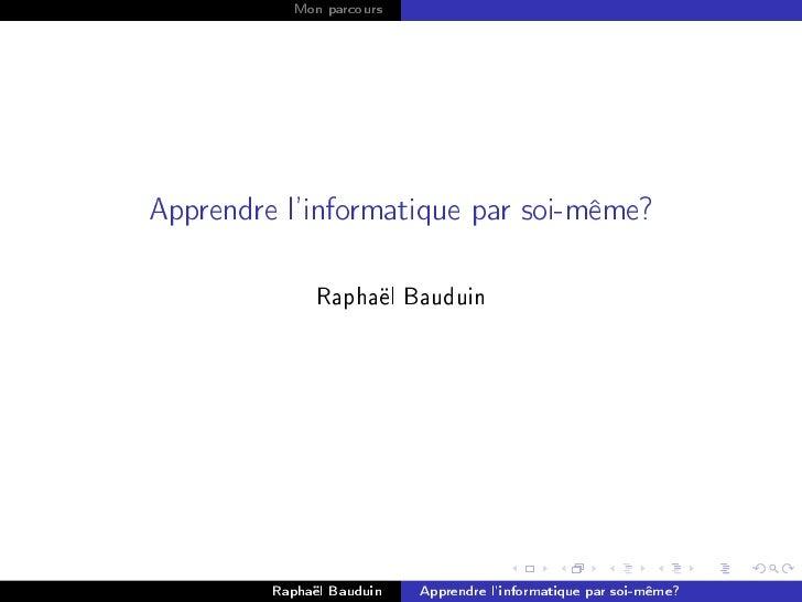 Mon parcoursApprendre linformatique par soi-même?               Raphaël Bauduin         Raphaël Bauduin   Apprendre linfor...
