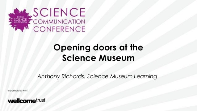 Opening doors at theScience MuseumAnthony Richards, Science Museum Learning