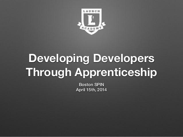 Developing Developers Through Apprenticeship Boston SPIN April 15th, 2014