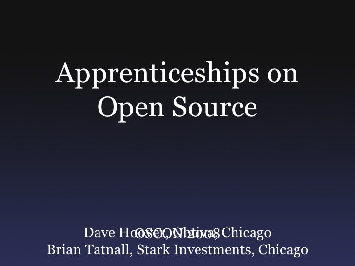 Apprenticeships on Open Source OSCON 2008 Dave Hoover, Obtiva, Chicago Brian Tatnall, Stark Investments, Chicago