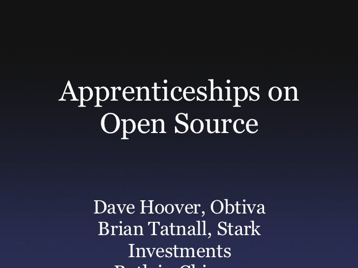 Apprenticeships on Open Source Dave Hoover, Obtiva Brian Tatnall, Stark Investments Both in Chicago