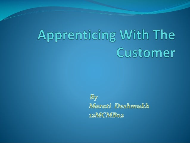 Apprenticing with the customer