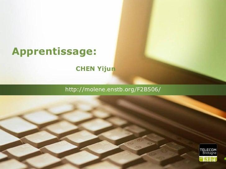 Apprentissage:           CHEN Yijun        http://molene.enstb.org/F2B506/