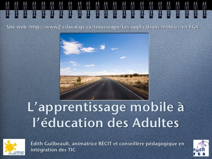 Site web :http://www2.cslaval.qc.ca/trousseapo/Les-applications-mobiles-en-FGA        L'apprentissage mobile à         l'é...