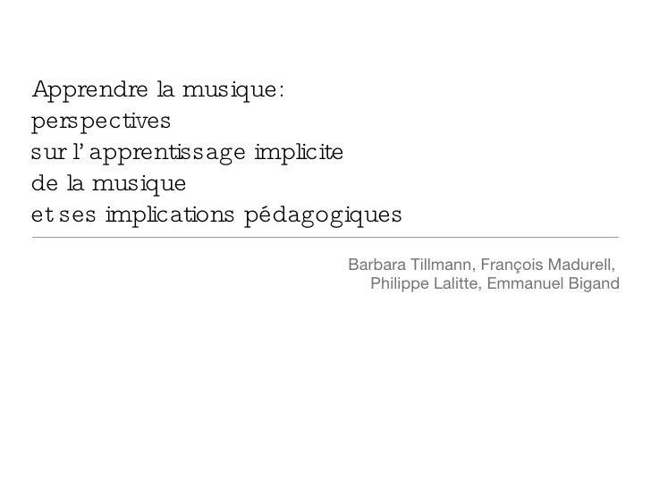 Apprendre la musique:  perspectives  sur l'apprentissage implicite  de la musique  et ses implications pédagogiques <ul><l...