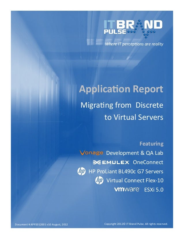 Where IT perceptions are reality  Application Report Migrating from Discrete to Virtual Servers Featuring Development & QA...