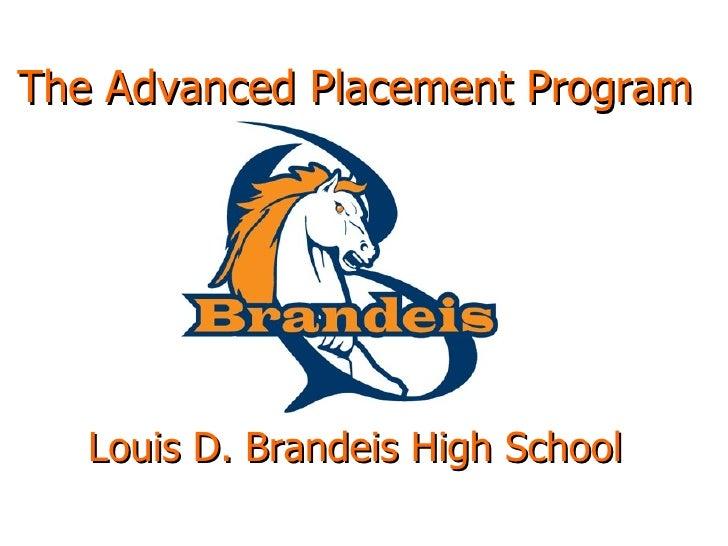 <ul><li>The Advanced Placement Program </li></ul><ul><li>Louis D. Brandeis High School </li></ul>