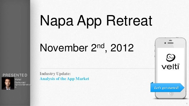 Napa App Retreat                          November 2nd, 2012PRESENTED                 Industry Update:BY  Vishal          ...