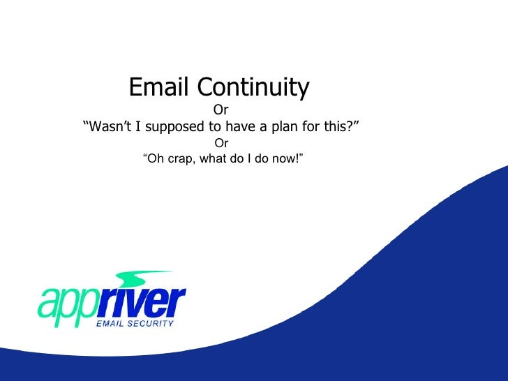 "Email Continuity  Or  "" Wasn't I supposed to have a plan for this?""  Or  ""Oh crap, what do I do now!"""