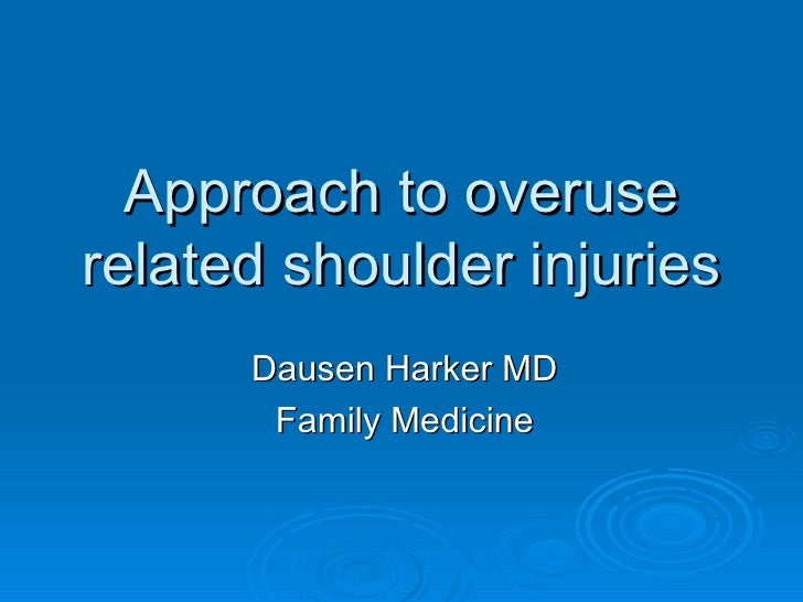 Approach to overuse related shoulder injuries Dausen Harker MD Family Medicine