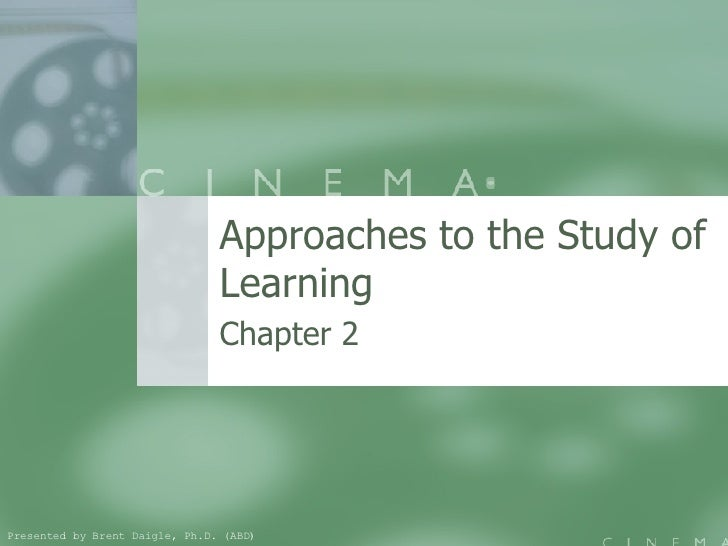 Approaches to the Study of Learning Chapter 2  Presented by Brent Daigle, Ph.D. (ABD )