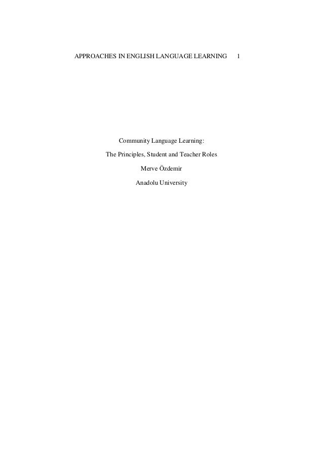 APPROACHES IN ENGLISH LANGUAGE LEARNING  Community Language Learning: The Principles, Student and Teacher Roles Merve Özde...