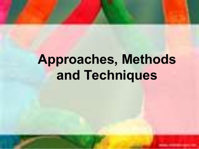 Approaches, Methods  and Techniques                      1