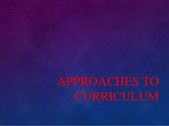 Approaches to curriculum