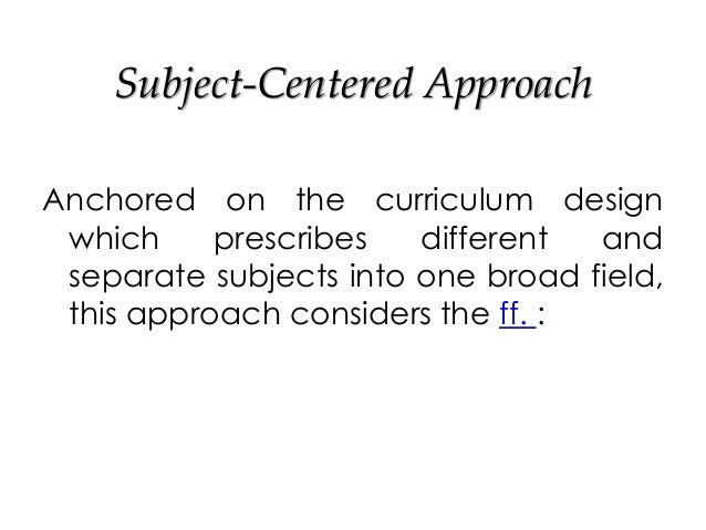 curriculum problem centered approaches This paper looks at learner-centred approaches to adult learning and was  this  presents a serious problem in adult education: the minute adults walk into an   school curricula and teaching have a subject-centered orientation to learning.