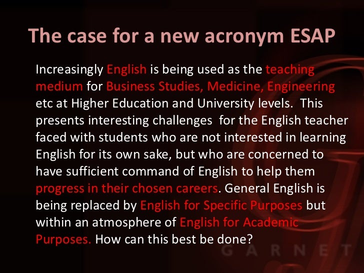 The case for a new acronym ESAPIncreasingly English is being used as the teachingmedium for Business Studies, Medicine, En...
