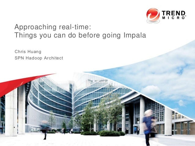 Approaching real-time: Things you can do before going Impala Chris Huang SPN Hadoop Architect
