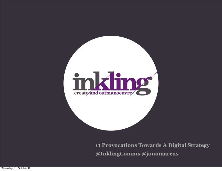 11 Provocations Towards A Digital Strategy                          @InklingComms @jonomarcusThursday, 11 October 12