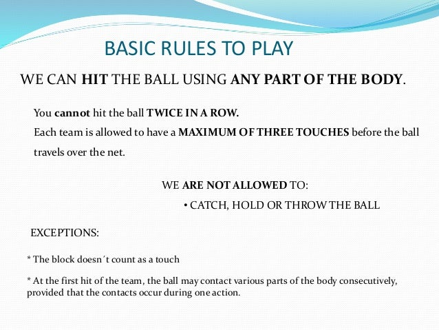 volleyball basic rules How to play volleyball basic rules two teams, consisting of 6 players each, oppose each other in a defined-boundary court that is divided equally by a net.