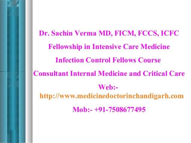 Dr. Sachin Verma MD, FICM, FCCS, ICFC    Fellowship in Intensive Care Medicine      Infection Control Fellows CourseConsul...