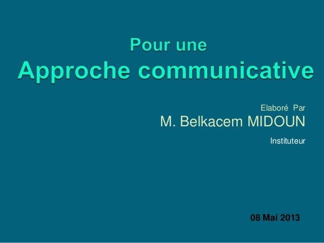 Elaboré Par M. Belkacem MIDOUN Instituteur 08 Mai 2013