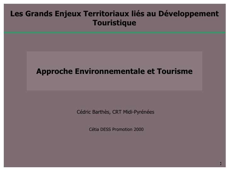 Les Grands Enjeux Territoriaux liés au Développement Touristique Cédric Barthès, CRT Midi-Pyrénées  Cétia DESS Promotion 2...